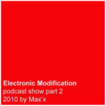 Electronic Modification Podcast Show Part 2