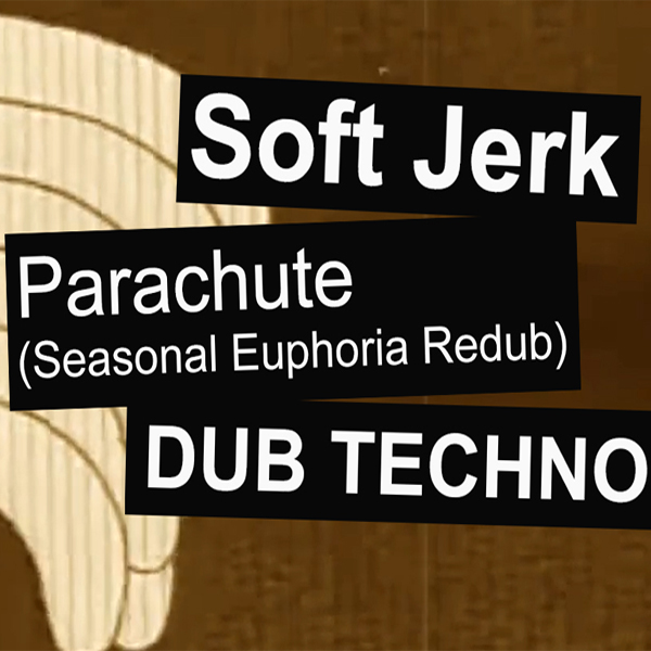 DUB TECHNO — Soft Jerk — Parachute (Seasonal Euphoria Redub)